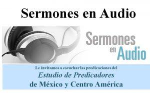 Le invitamos a escuchar las predicaciones del Estudio de Predicadores de México y Centroamérica